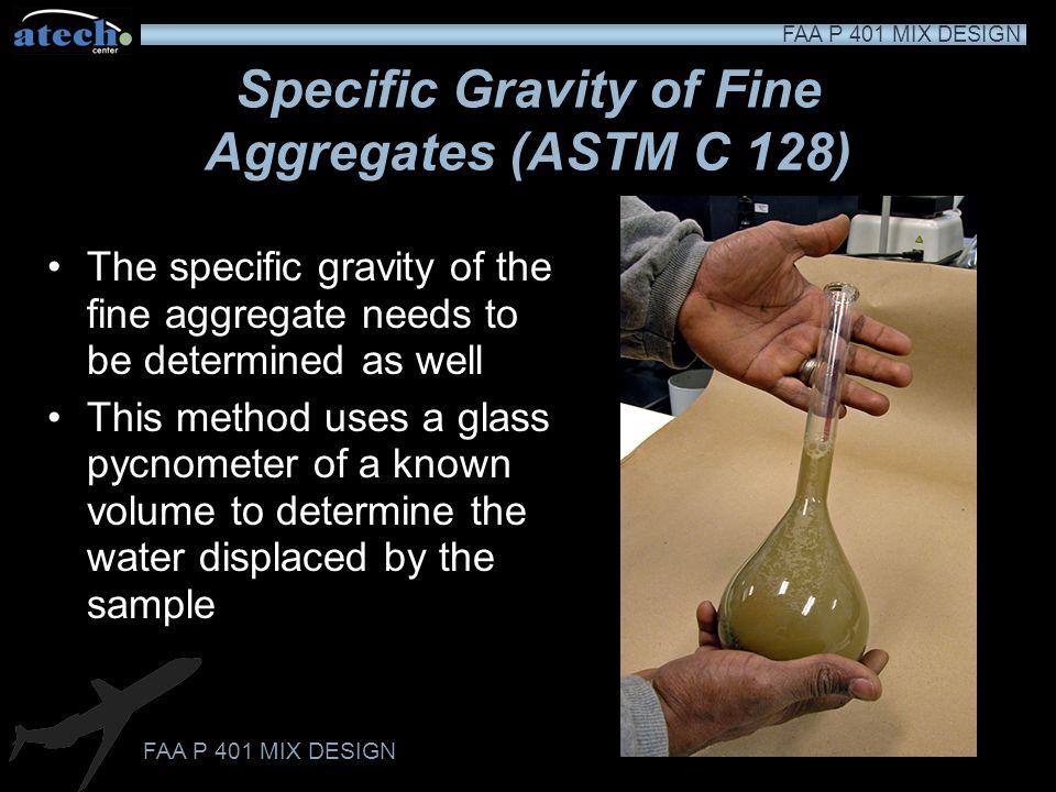 FAA P 401 MIX DESIGN Bulk Specific Gravity of Coarse Aggregates (ASTM C 127) The bulk specific gravity uses the bulk volume of the aggregate particle,