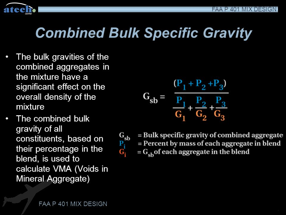 FAA P 401 MIX DESIGN Specific Gravity of Fine Aggregates (ASTM C 128) The bulk specific gravity (G sb ) of the fine aggregate is also measured at an S