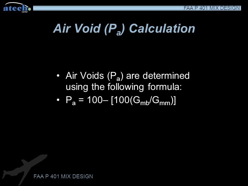 FAA P 401 MIX DESIGN Density and Voids Analysis Average the bulk specific gravity values (G mb ) for all test specimens of a given asphalt content Val