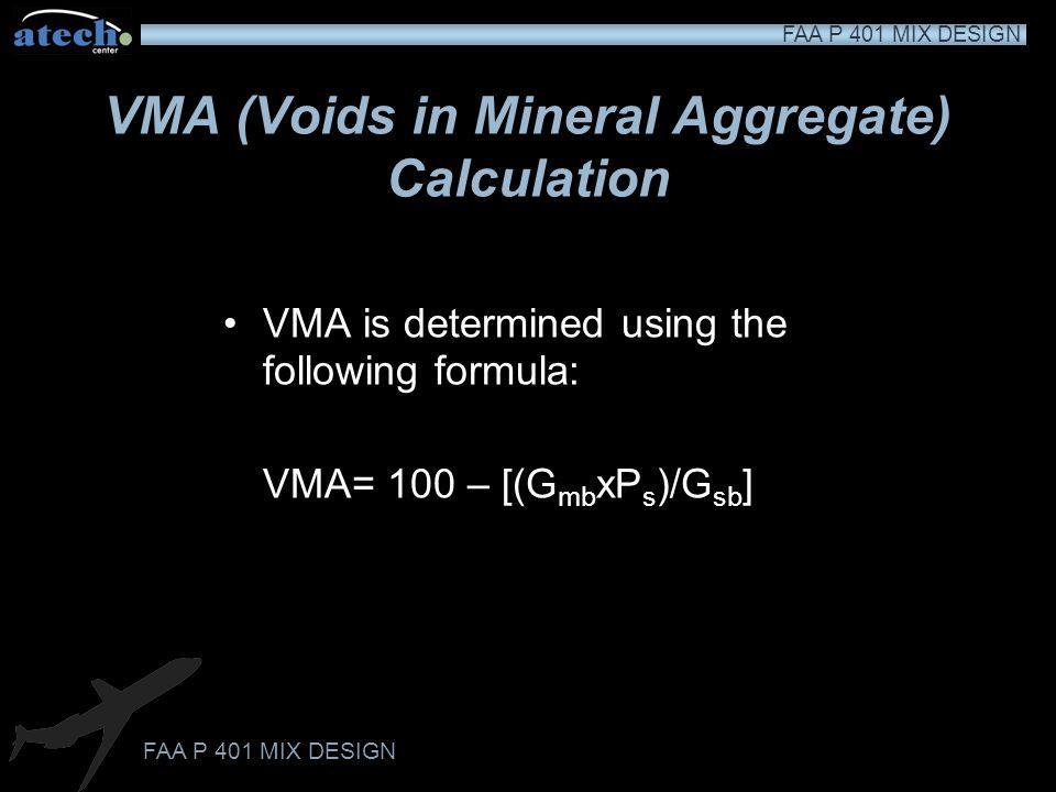 FAA P 401 MIX DESIGN Air Void (P a ) Calculation G mb = 2.334 G mm = 2.416 P a = 100 - [100(2.334/2.416)] P a = 100 - (100 x 0.9661) P a = 100 - 96.61