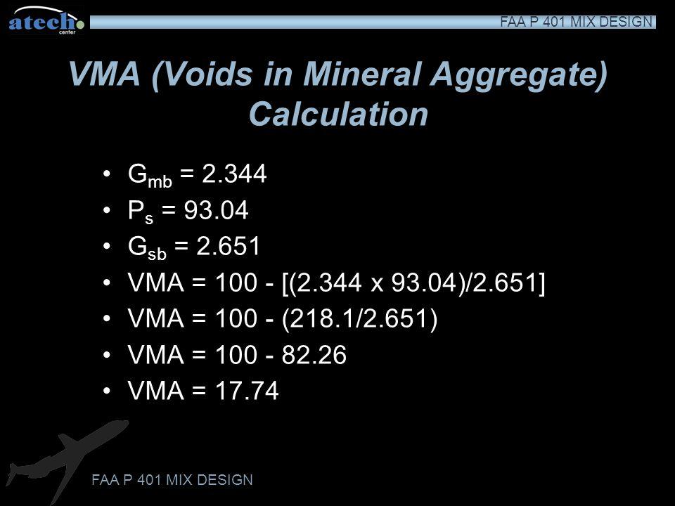 FAA P 401 MIX DESIGN VMA (Voids in Mineral Aggregate) Calculation VMA is determined using the following formula: VMA= 100 – [(G mb xP s )/G sb ]