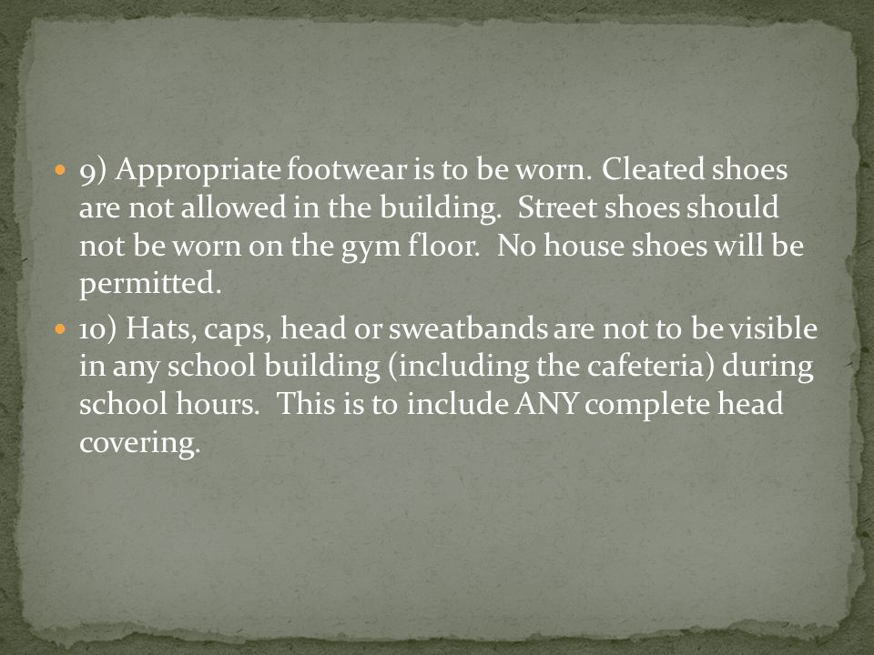 9) Appropriate footwear is to be worn. Cleated shoes are not allowed in the building.
