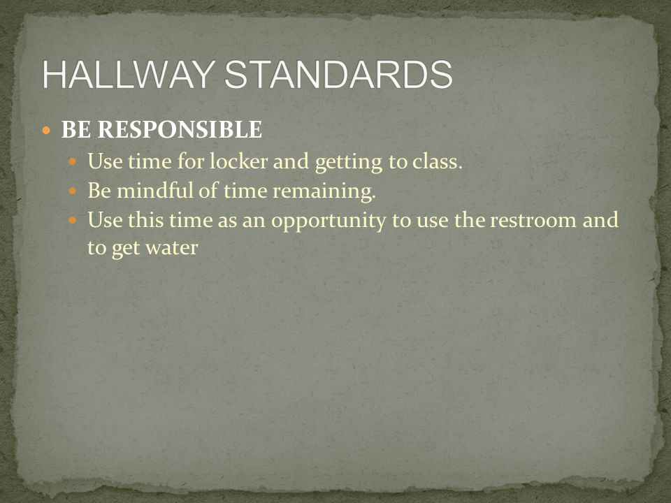 BE RESPONSIBLE Use time for locker and getting to class.