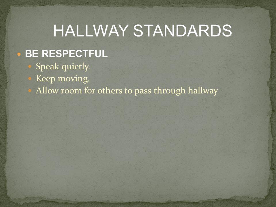 BE RESPECTFUL Speak quietly. Keep moving.