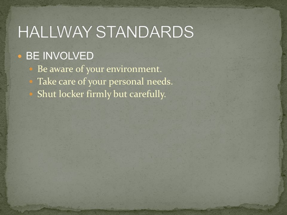 BE INVOLVED Be aware of your environment. Take care of your personal needs. Shut locker firmly but carefully.