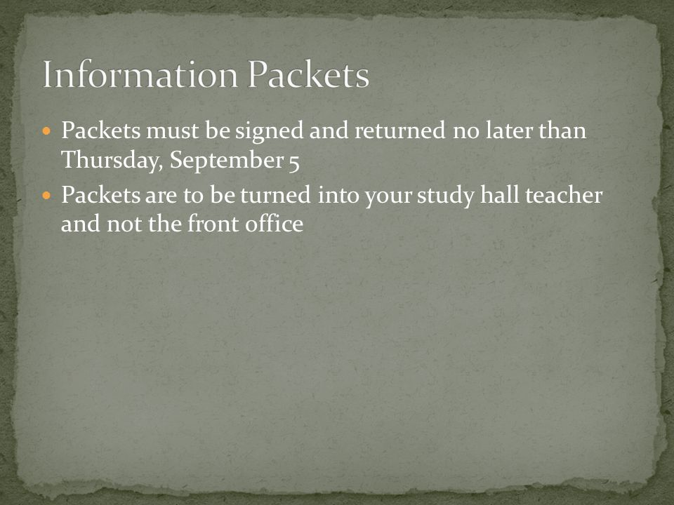 Packets must be signed and returned no later than Thursday, September 5 Packets are to be turned into your study hall teacher and not the front office