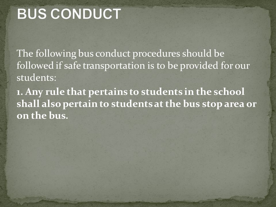 The following bus conduct procedures should be followed if safe transportation is to be provided for our students: 1.