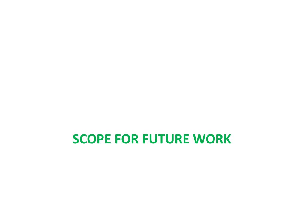 SCOPE FOR FUTURE WORK
