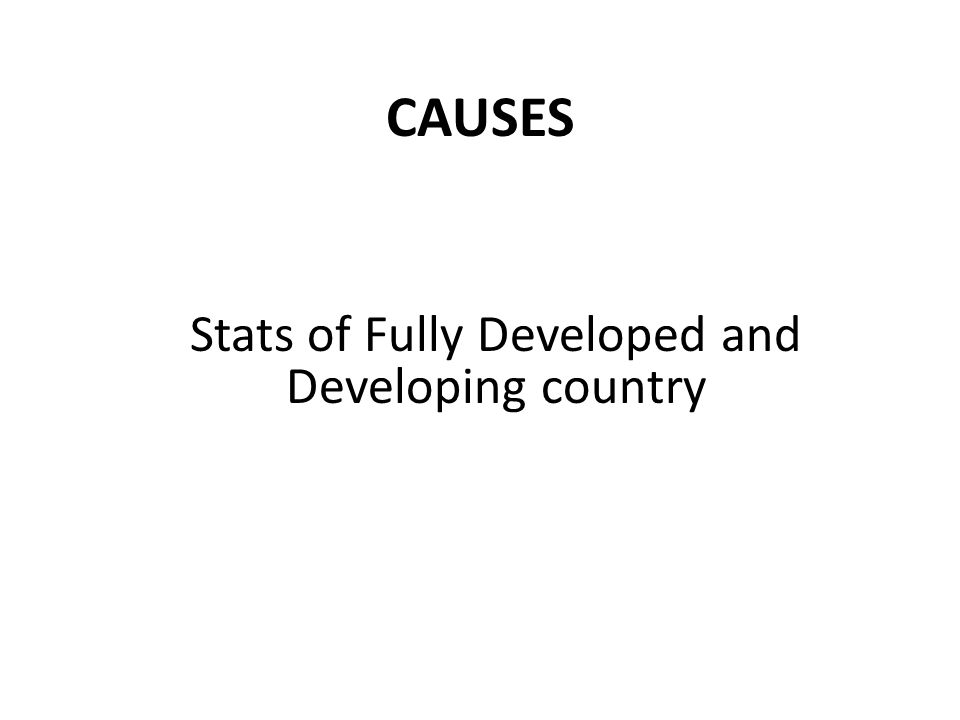 CAUSES Stats of Fully Developed and Developing country