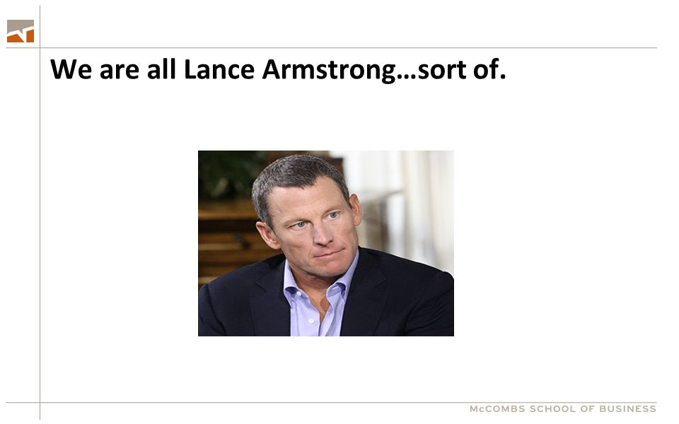 We are all Lance Armstrong…sort of.