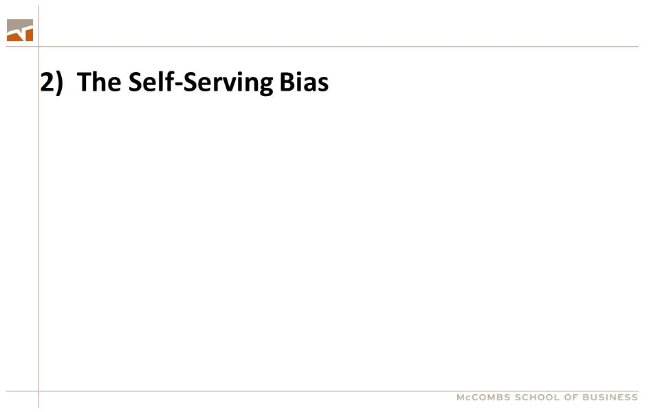 2) The Self-Serving Bias