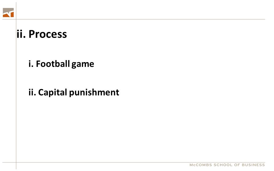 ii. Process i. Football game ii. Capital punishment