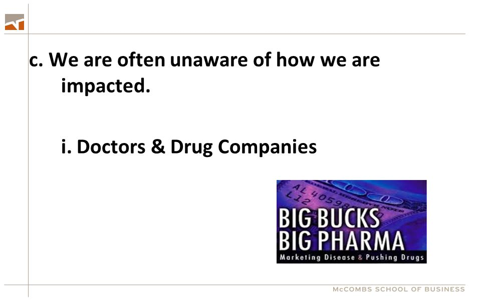 c. We are often unaware of how we are impacted. i. Doctors & Drug Companies