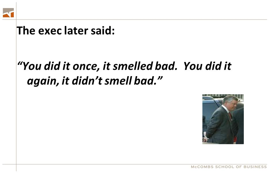 The exec later said: You did it once, it smelled bad. You did it again, it didn't smell bad.