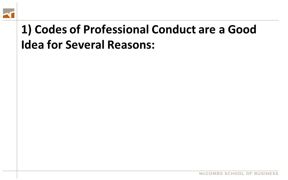 1) Codes of Professional Conduct are a Good Idea for Several Reasons: