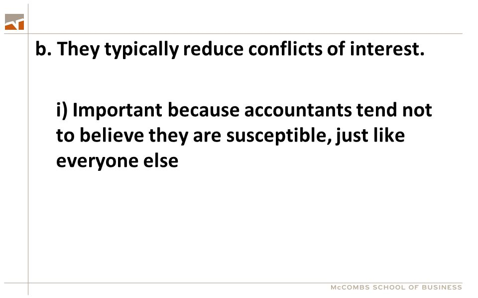 b. They typically reduce conflicts of interest. i) Important because accountants tend not to believe they are susceptible, just like everyone else