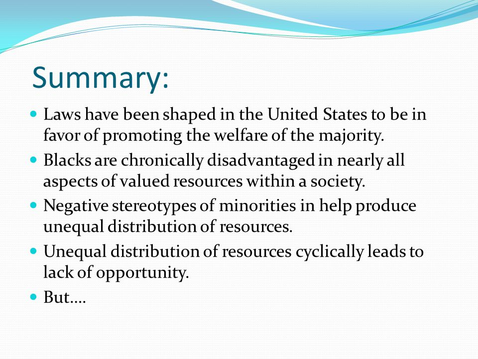Summary: Laws have been shaped in the United States to be in favor of promoting the welfare of the majority.