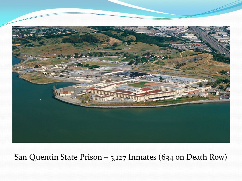 San Quentin State Prison – 5,127 Inmates (634 on Death Row)