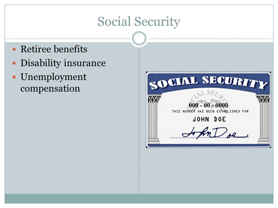 Social Security Retiree benefits Disability insurance Unemployment compensation