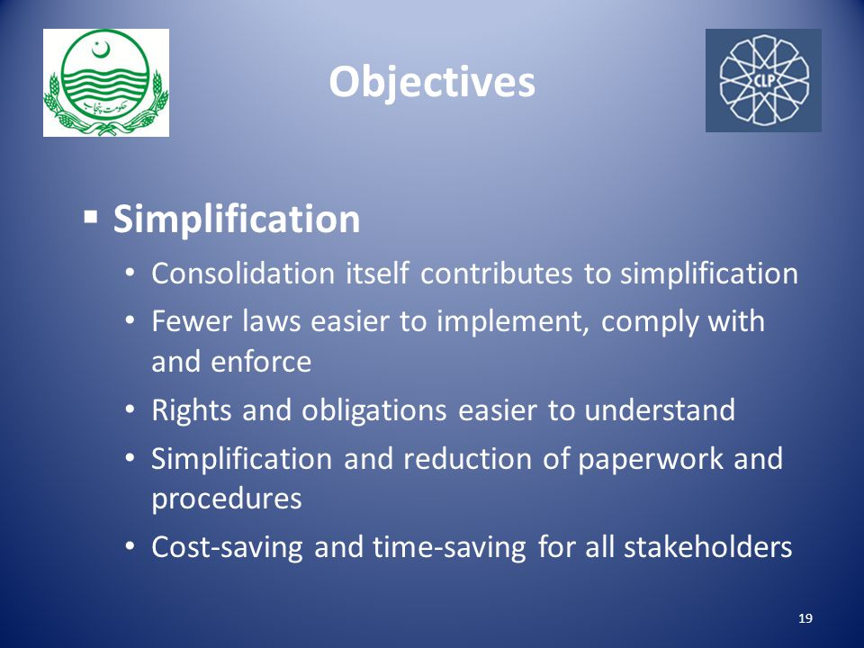 Objectives  Simplification Consolidation itself contributes to simplification Fewer laws easier to implement, comply with and enforce Rights and obligations easier to understand Simplification and reduction of paperwork and procedures Cost-saving and time-saving for all stakeholders 19