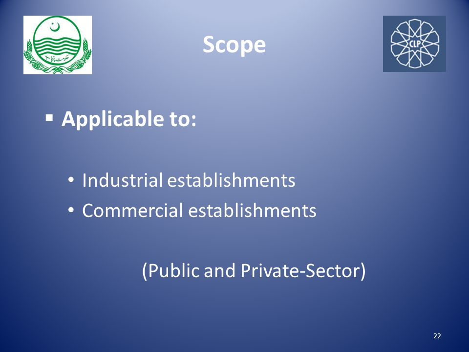 Scope  Applicable to: Industrial establishments Commercial establishments (Public and Private-Sector) 22