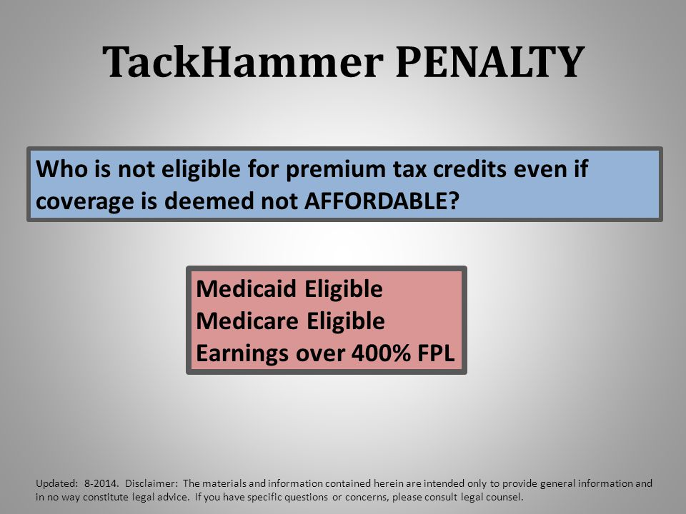 TackHammer PENALTY Who is not eligible for premium tax credits even if coverage is deemed not AFFORDABLE.