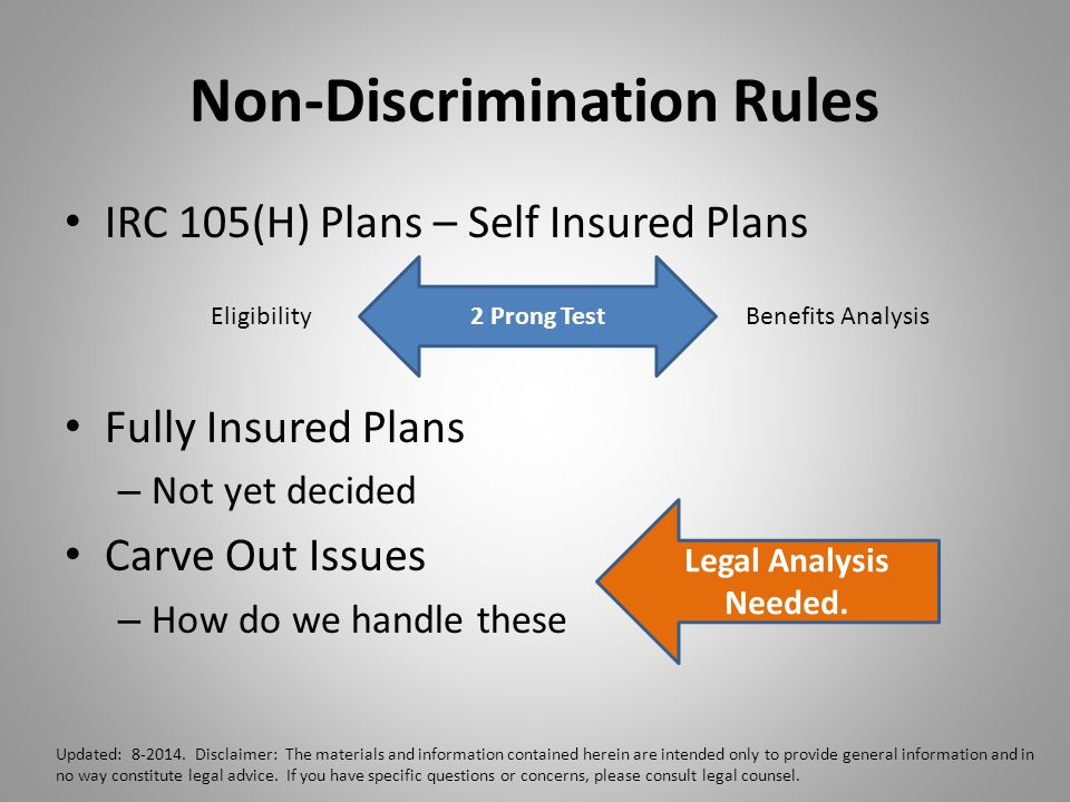 Non-Discrimination Rules IRC 105(H) Plans – Self Insured Plans Fully Insured Plans – Not yet decided Carve Out Issues – How do we handle these Updated: 8-2014.