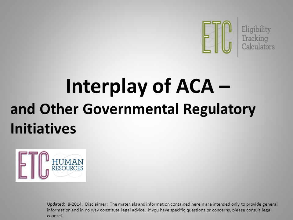 Interplay of ACA – and Other Governmental Regulatory Initiatives Updated: 8-2014.