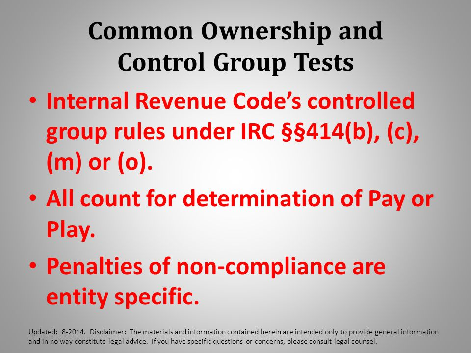 Common Ownership and Control Group Tests Internal Revenue Code's controlled group rules under IRC §§414(b), (c), (m) or (o).