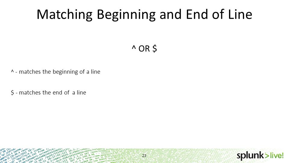 Matching Beginning and End of Line ^ OR $ ^ - matches the beginning of a line $ - matches the end of a line 23