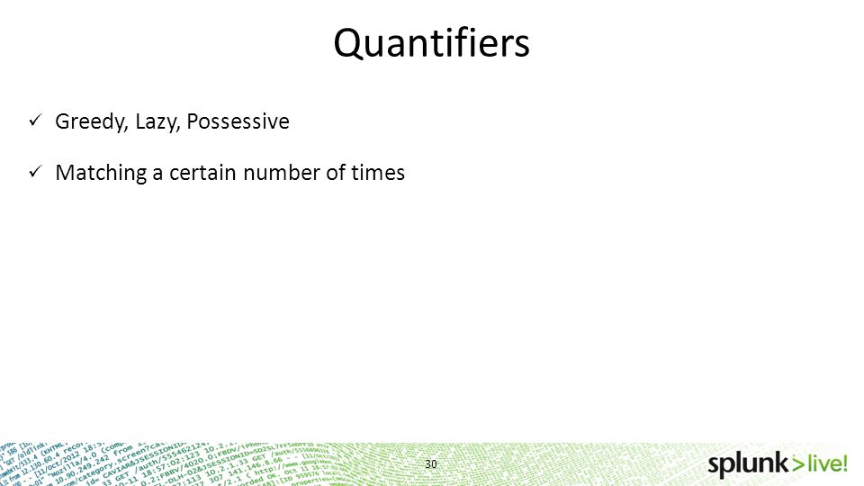 Quantifiers Greedy, Lazy, Possessive Matching a certain number of times 30