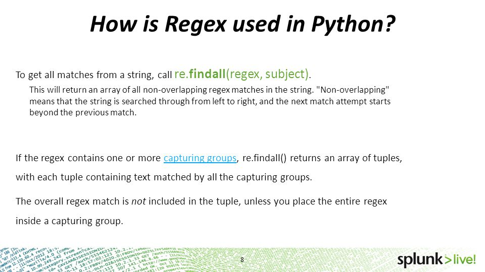 How is Regex used in Python.More efficient than re.findall() is re.finditer(regex, subject).