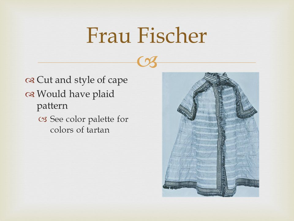  Frau Fischer  Cut and style of cape  Would have plaid pattern  See color palette for colors of tartan