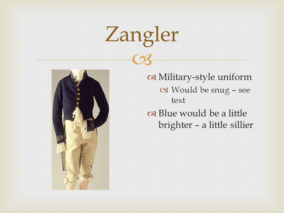  Zangler  Military-style uniform  Would be snug – see text  Blue would be a little brighter – a little sillier