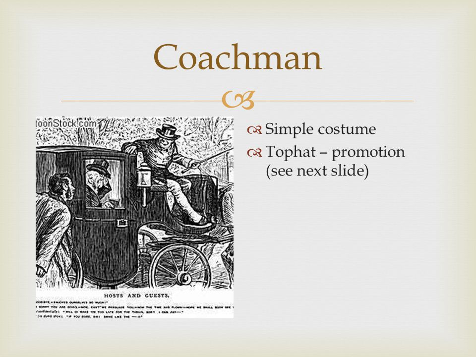  Coachman  Simple costume  Tophat – promotion (see next slide)