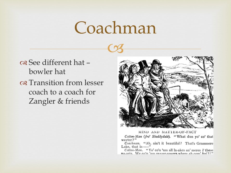  Coachman  See different hat – bowler hat  Transition from lesser coach to a coach for Zangler & friends