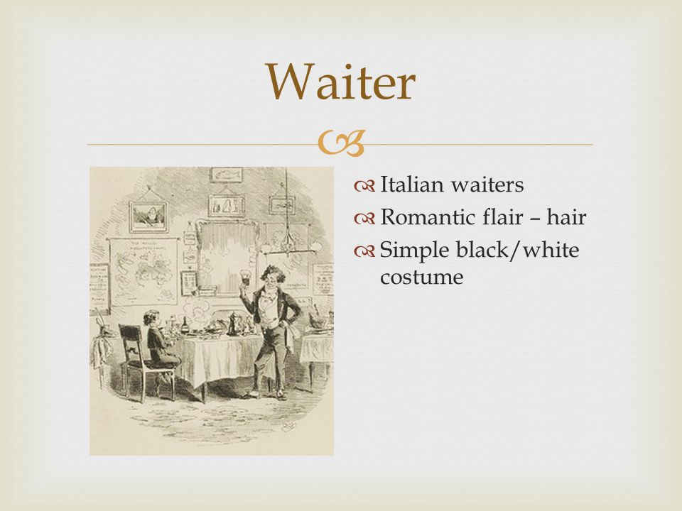  Waiter  Italian waiters  Romantic flair – hair  Simple black/white costume