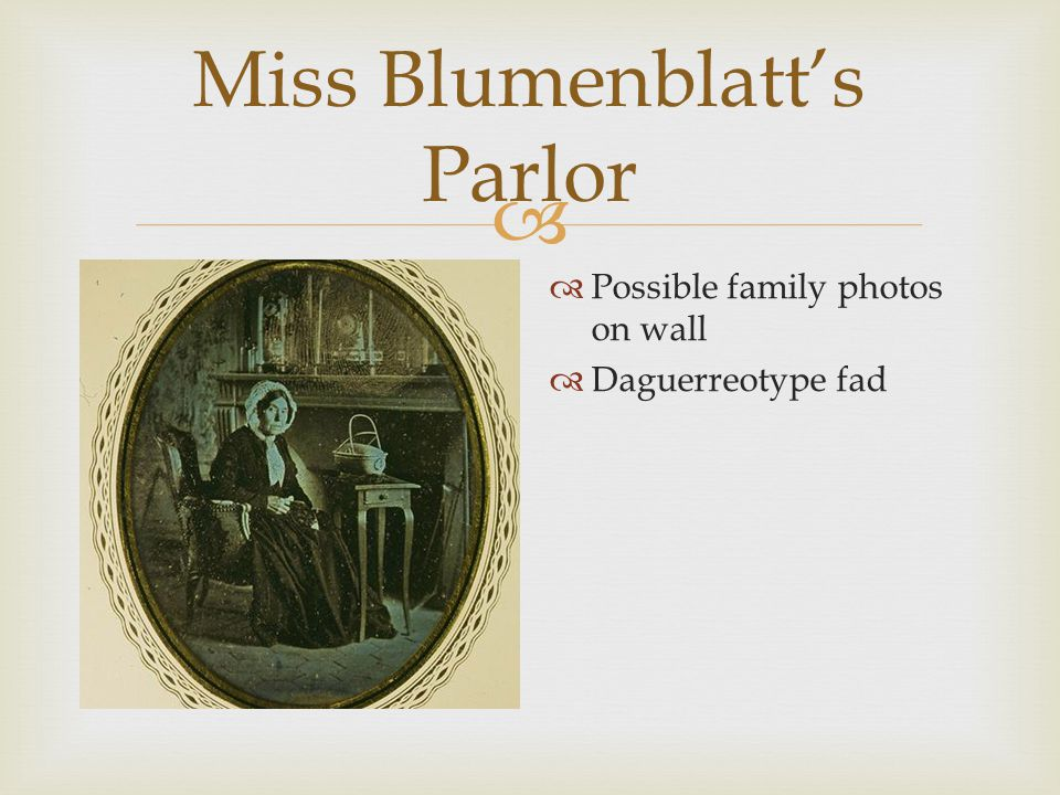  Miss Blumenblatt's Parlor  Possible family photos on wall  Daguerreotype fad