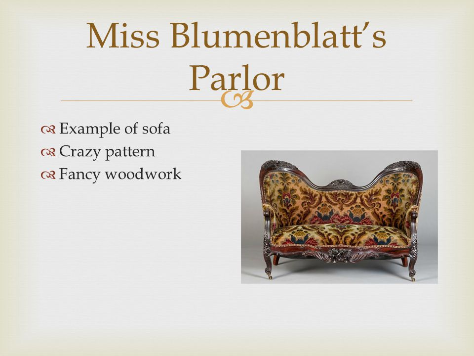  Miss Blumenblatt's Parlor  Example of sofa  Crazy pattern  Fancy woodwork