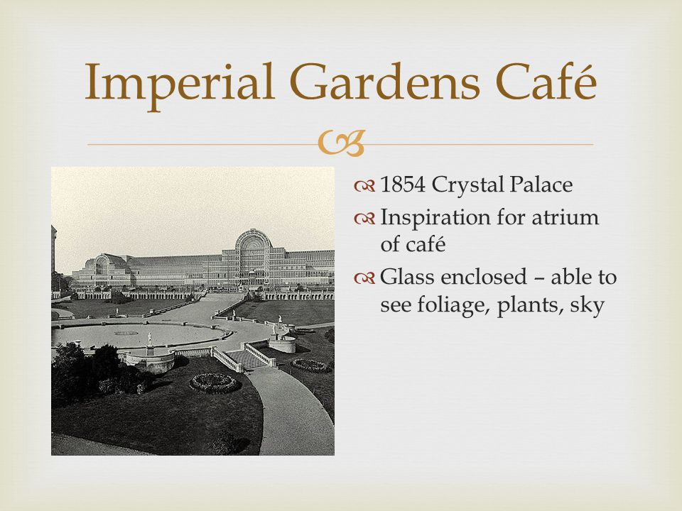   1854 Crystal Palace  Inspiration for atrium of café  Glass enclosed – able to see foliage, plants, sky