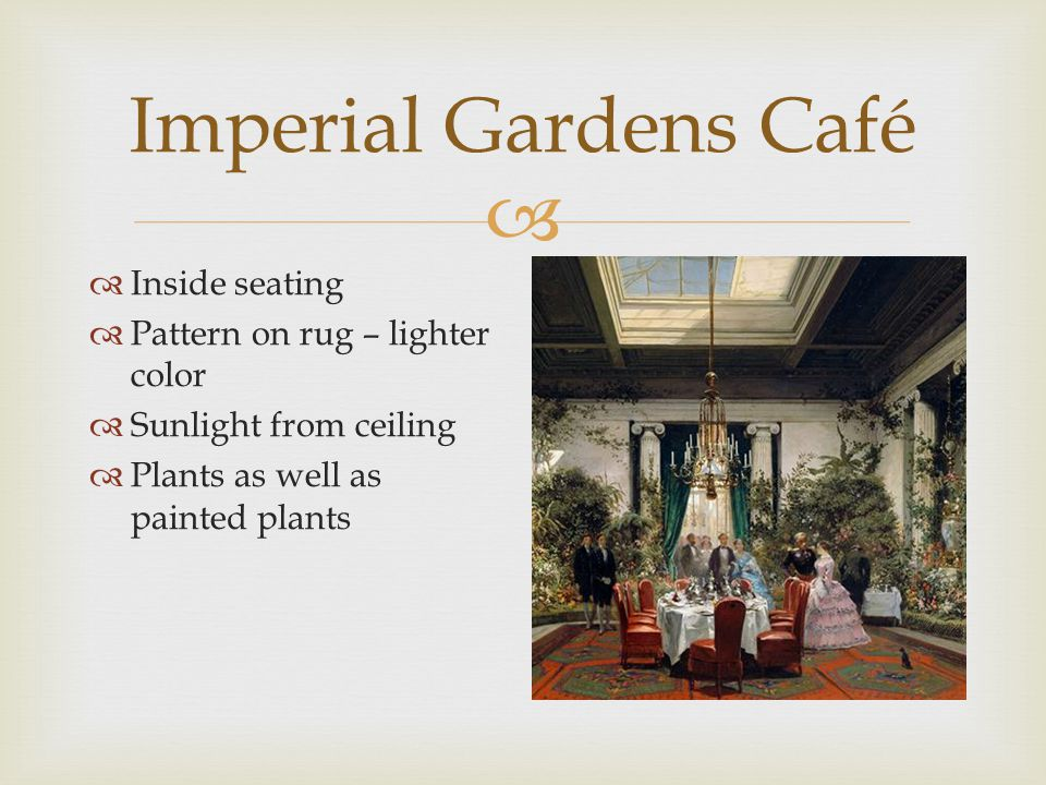  Imperial Gardens Café  Inside seating  Pattern on rug – lighter color  Sunlight from ceiling  Plants as well as painted plants
