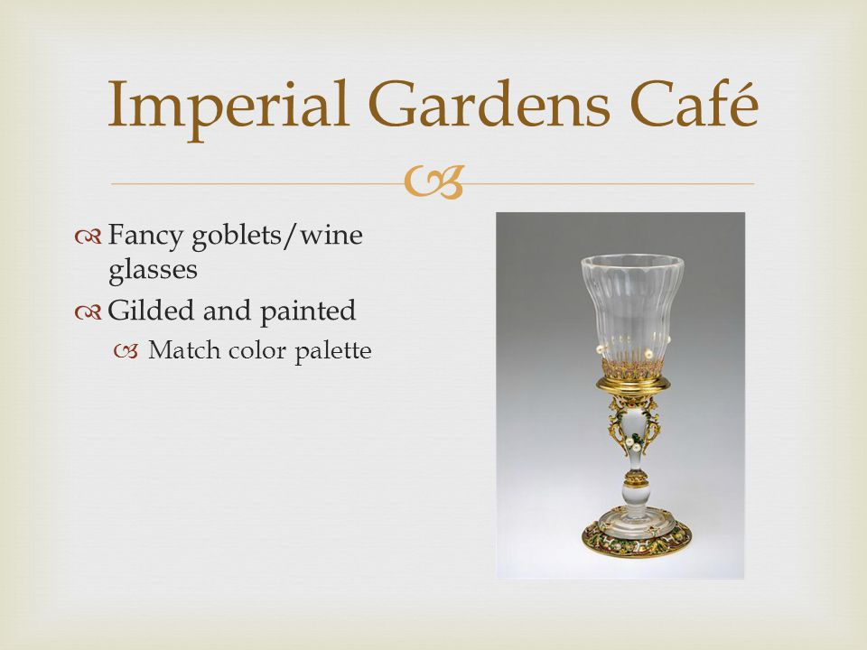  Imperial Gardens Café  Fancy goblets/wine glasses  Gilded and painted  Match color palette