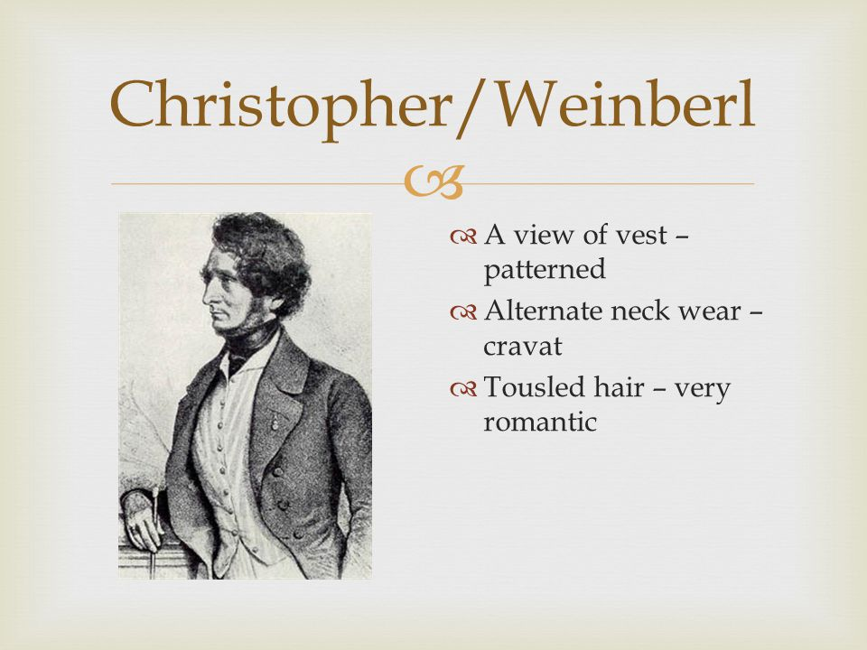  Christopher/Weinberl  A view of vest – patterned  Alternate neck wear – cravat  Tousled hair – very romantic