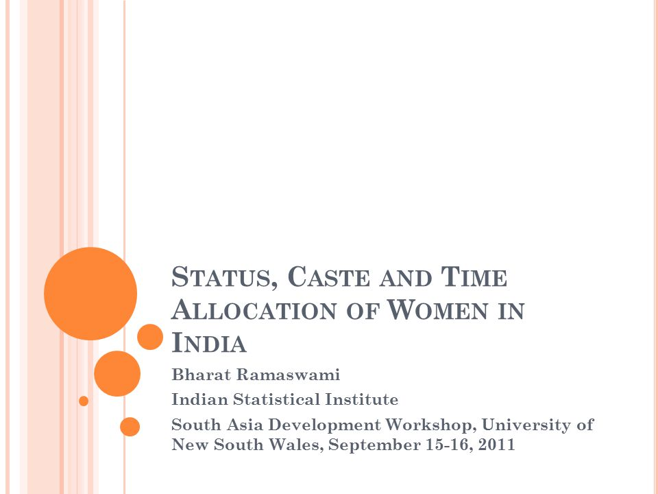 S TATUS, C ASTE AND T IME A LLOCATION OF W OMEN IN I NDIA Bharat Ramaswami Indian Statistical Institute South Asia Development Workshop, University of