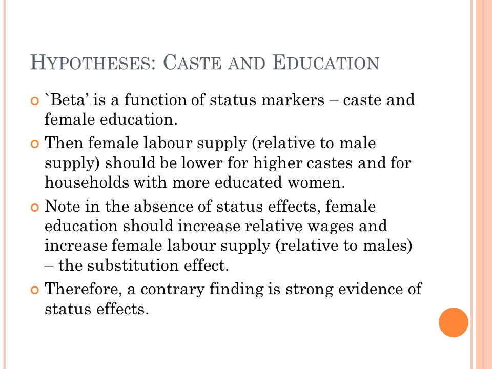 H YPOTHESES : C ASTE AND E DUCATION `Beta' is a function of status markers – caste and female education.