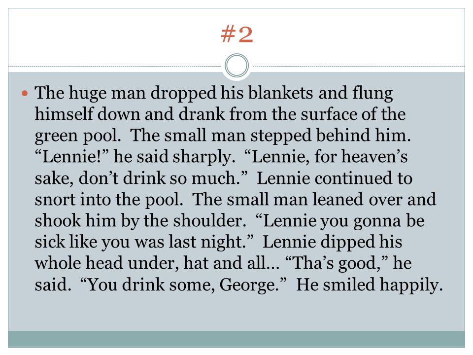 """#2 The huge man dropped his blankets and flung himself down and drank from the surface of the green pool. The small man stepped behind him. """"Lennie!"""""""