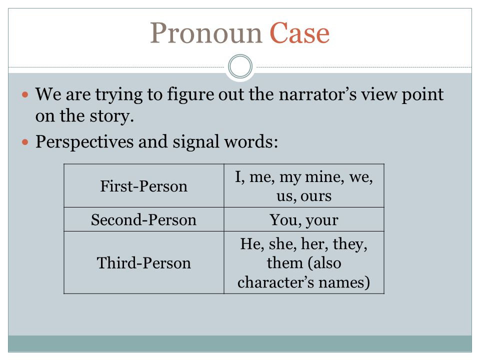 Pronoun Case We are trying to figure out the narrator's view point on the story.