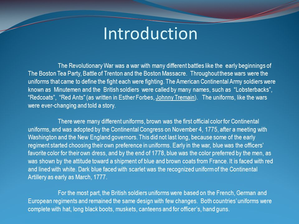 Introduction The Revolutionary War was a war with many different battles like the early beginnings of The Boston Tea Party, Battle of Trenton and the Boston Massacre.