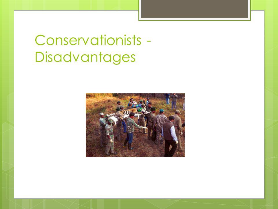 Conservationists - Disadvantages