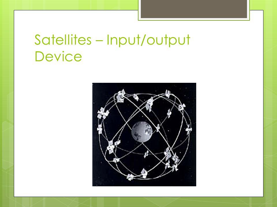 Satellites – Input/output Device